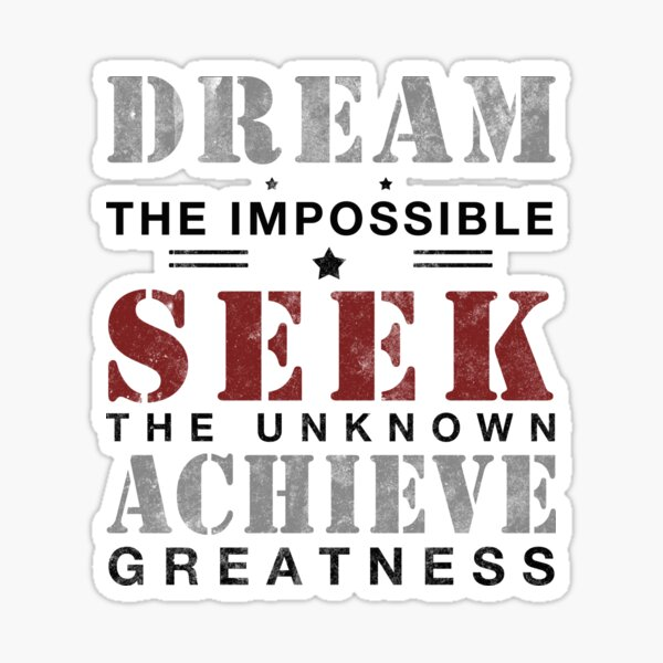 DREAM the Impossible - SEEK the Unknown - ACHIEVE Greatness Sticker