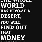 Only after the whole world has become a desert, you will find out that money cannot be eaten. (White) by MrFaulbaum