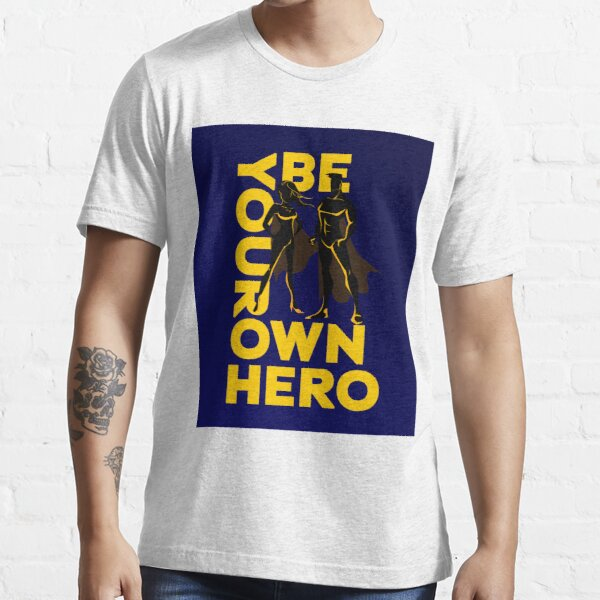 but it's just as important to teach them that heroes are remembered for who they are. In Be Your Own Hero Essential T-Shirt