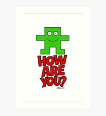 HOW ARE YOU? Art Print