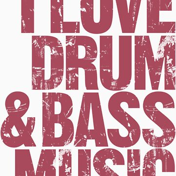I Love Drum & Bass Lover  by DropBass
