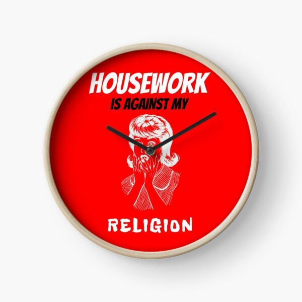 House work is against my religion  Clock