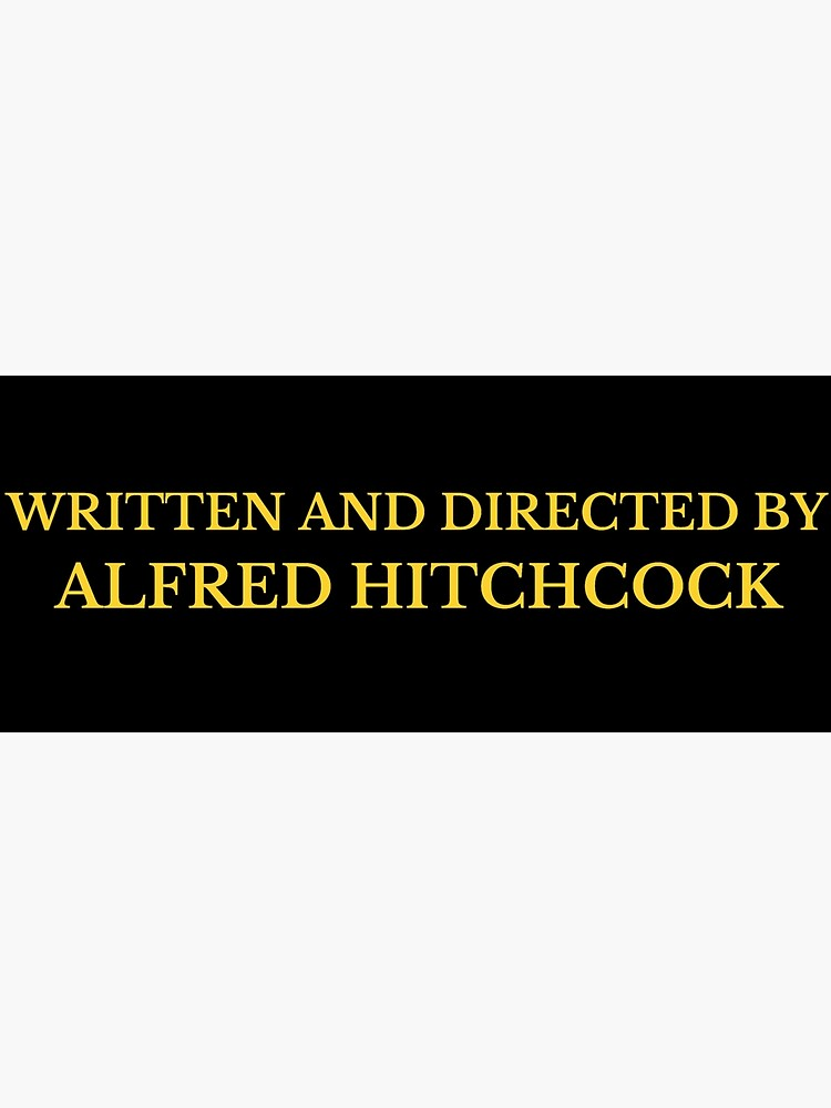 Written and Directed by Alfred Hitchcock by racheldenucci
