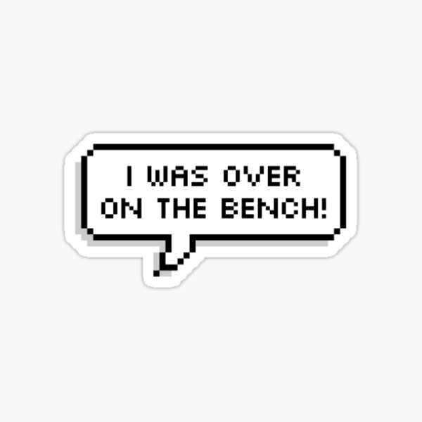 I was over on the bench! Sticker
