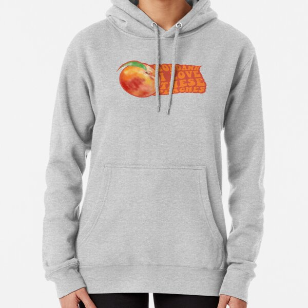 Goddamn I love these peaches!  Pullover Hoodie