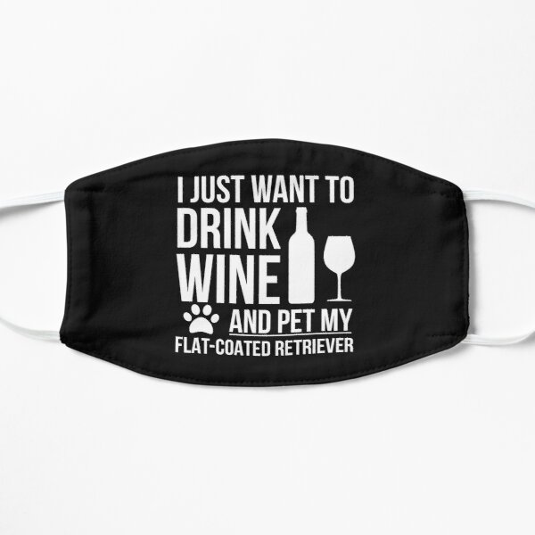 I want to drink wine and pet Flat coated Retreiver Dog Lover Dog Owner Flat Mask
