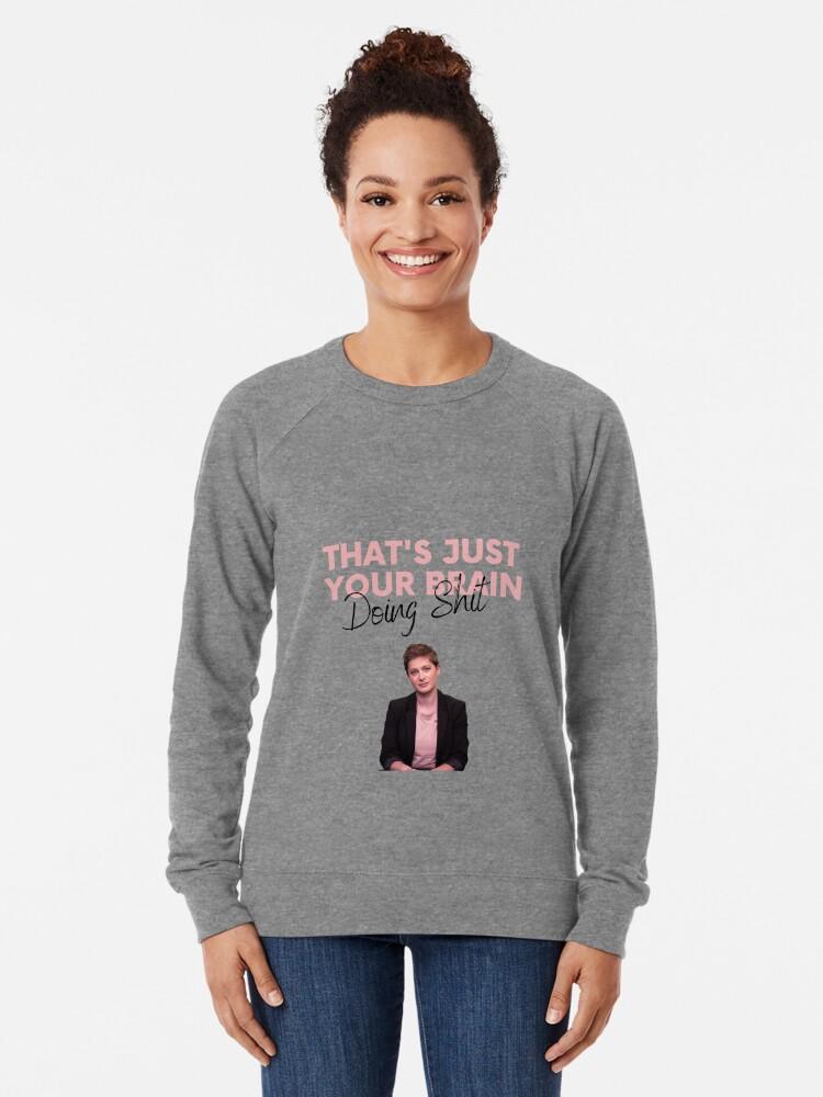 Alternate view of Just Your Brain Doing Shit Lightweight Sweatshirt