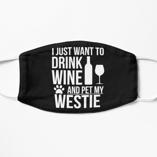 I want to drink wine and pet my westie  Dog Lover Dog Owner Mask