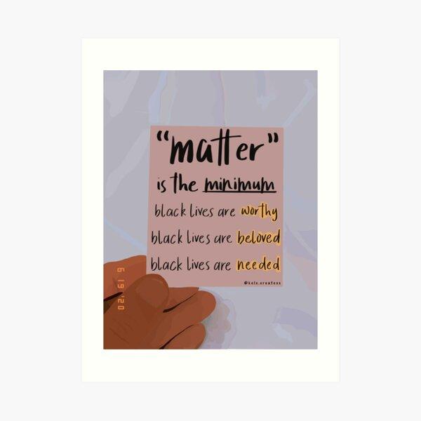 Black Lives Matter is the Minimum Art Print