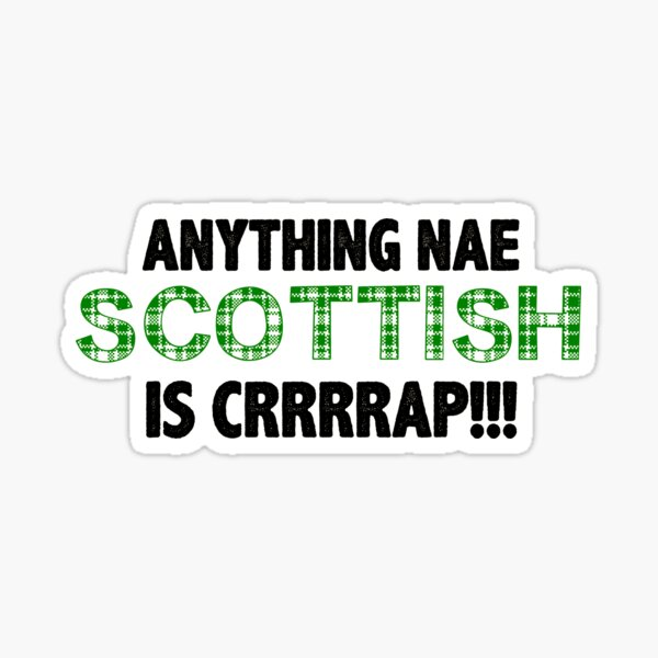 Scottish Gifts For Scots Anything Nae Scottish Is Crap Funny Gift Ideas For The Scotsman From Scotland With Tartan Kilt Sticker By Merkraht Redbubble