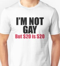 I'm Not Gay Dollars Funny Quote T-Shirt