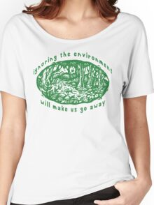 """Earth Day """"Ignoring The Environment Will Make Us Go Away"""" Women's Relaxed Fit T-Shirt"""