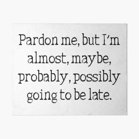 I'm always late funny procrastination quote Art Board Print