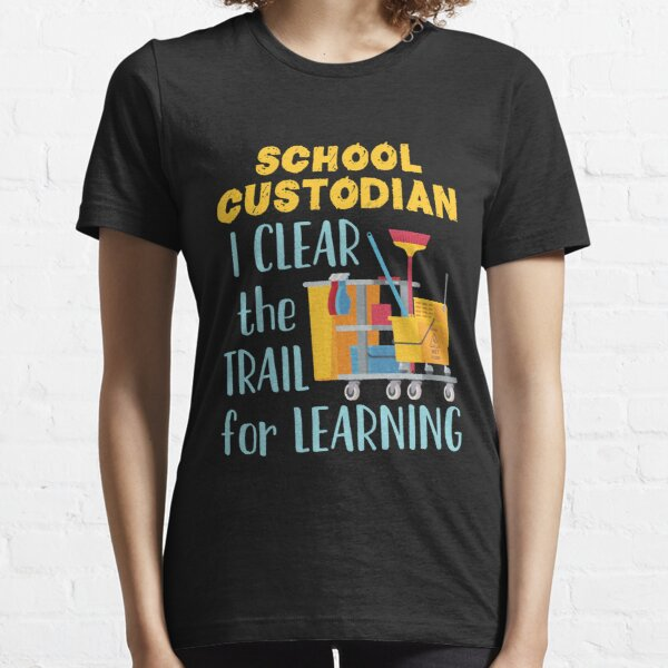 School Custodian I Clear the Trail for Learning Essential T-Shirt