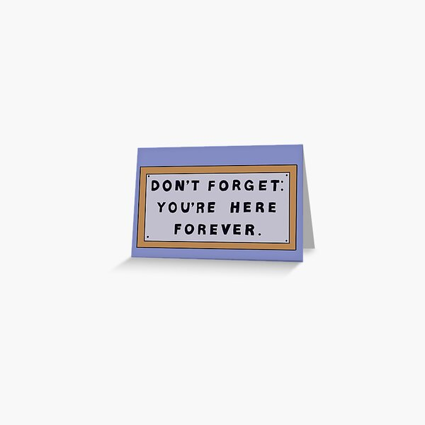 Don't Forget You're Here Forever Simpsons sign Greeting Card