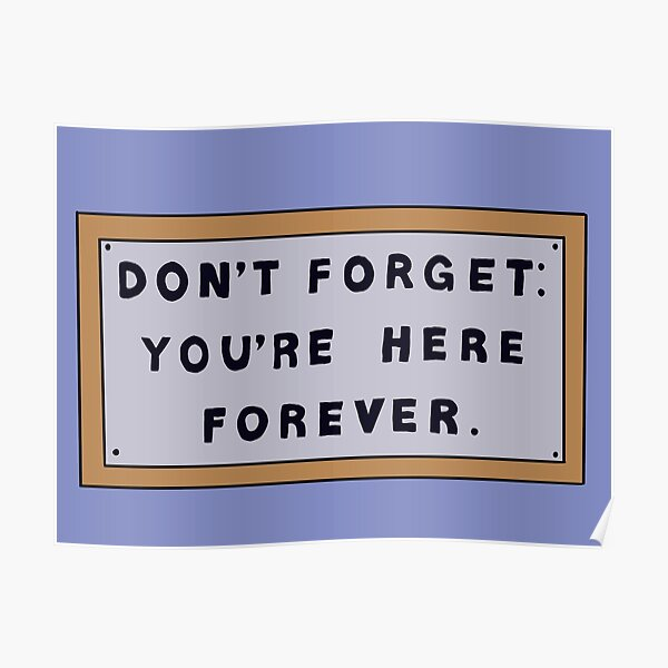 Don't Forget You're Here Forever Simpsons sign Poster