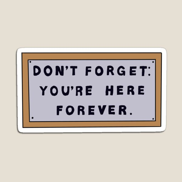 Don't Forget You're Here Forever Simpsons sign Magnet