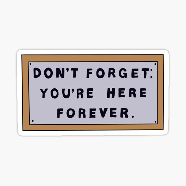 Don't Forget You're Here Forever Simpsons sign Sticker