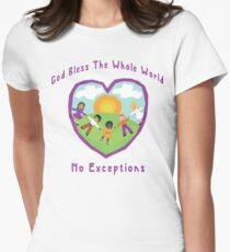 God Bless The Whole World No Exceptions Women's Fitted T-Shirt