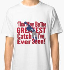That May Be The Greatest Catch I've ever Seen Classic T-Shirt
