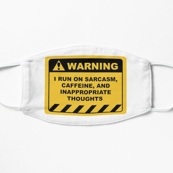 Human Warning Sign I RUN ON SARCASM CAFFEINE & INAPPROPRIATE THOUGHTS Sayings Sarcasm Humor Quotes Flat Mask
