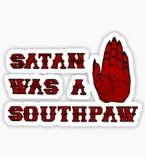 Satan Was A Southpaw Sticker