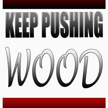 Classy Rolling: Keep Pushing Wood (skateboarding) Design by jbayona139