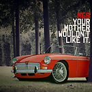 MGB Advert - Your Mother Wouldn't Like It. by yeomanscarart