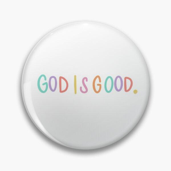 God is good! Pin