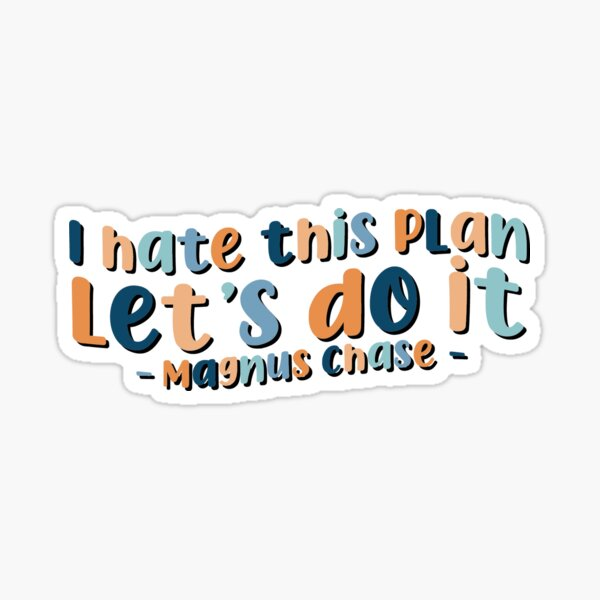 """I Hate This Plan, Let's Do It"" Quote Sticker"