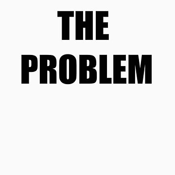 The Problem by ninjablerg