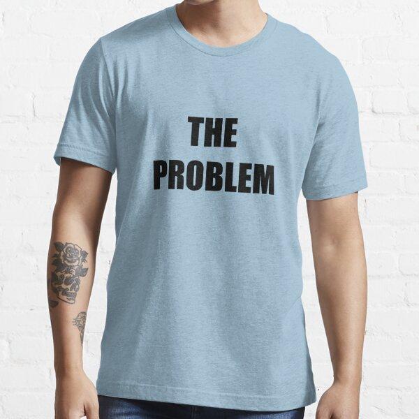 The Problem Essential T-Shirt