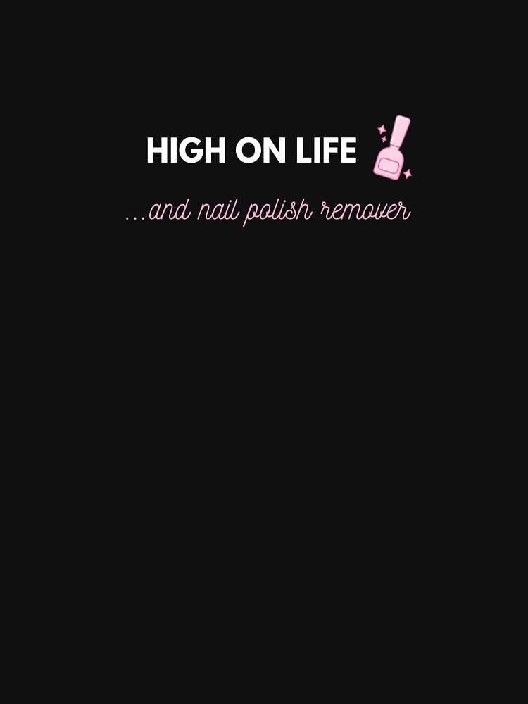 High on Life ... and nail polish remover by Papagana