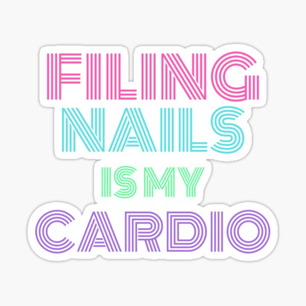 Filing nails is my cardio Sticker