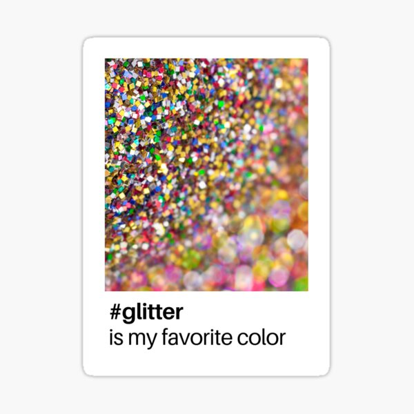 #glitter is my favourite colour Sticker