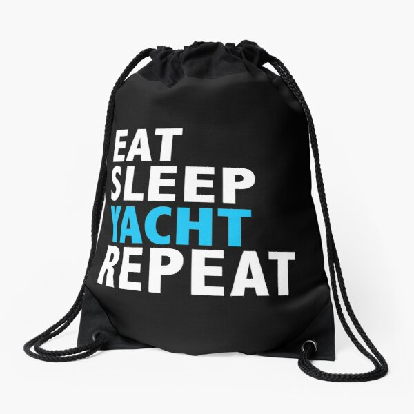Eat Sleep Yacht Repeat Yachting Boating Cruise Drawstring Bag