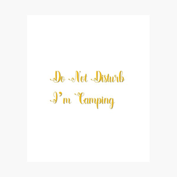 Do Not Disturb I'm Camping Photographic Print