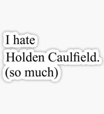 I hate Holden Caulfield Sticker