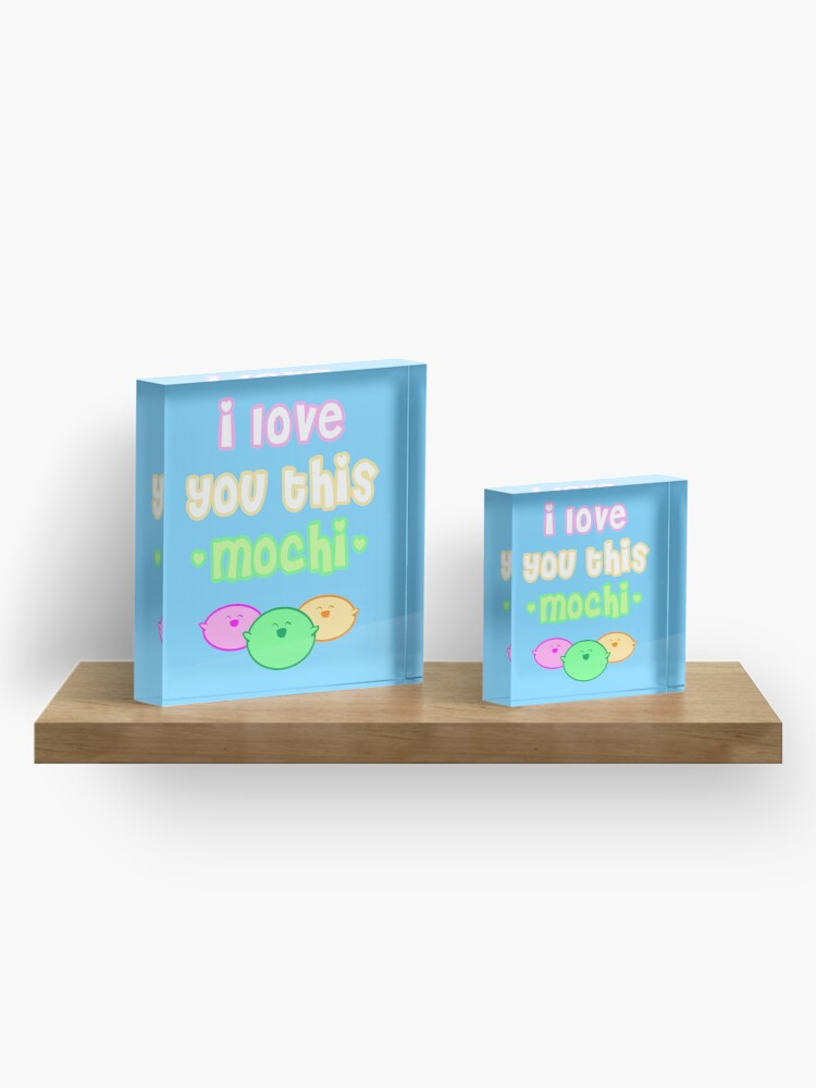 Alternate view of I love you this mochi Acrylic Block