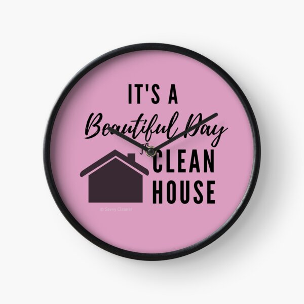 It's a Beautiful Day to Clean House Clock