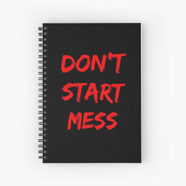 Dont Start Mess  Spiral Notebook