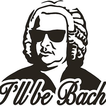 I'll be Bach by LaundryFactory