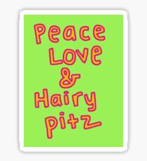 Peace, love, & hairy pitz. Sticker