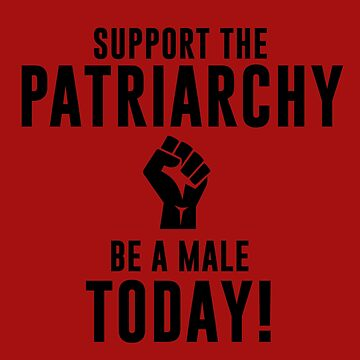 Support The Patriarchy!  by icecoldbvrr