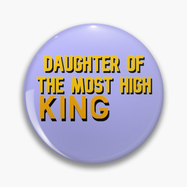 daughter of the most high king  Pin
