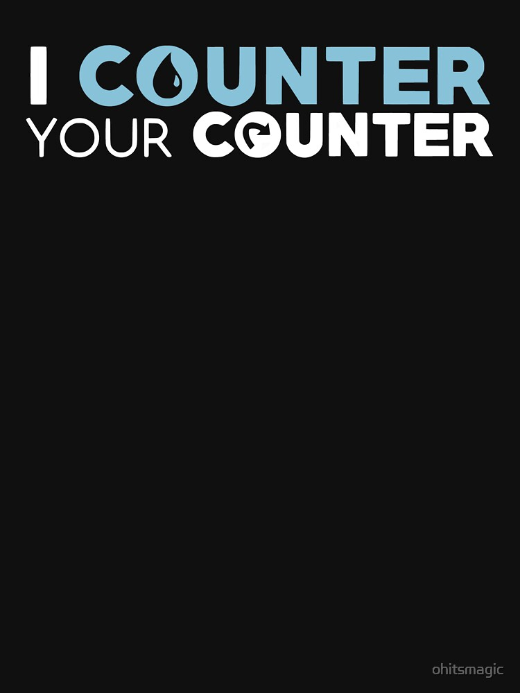 TShirtGifter presents: I Counter Your Counter   Unisex T-Shirt