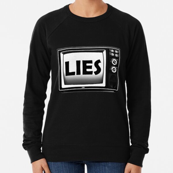 TV Lies - fake news, the media is lying Lightweight Sweatshirt