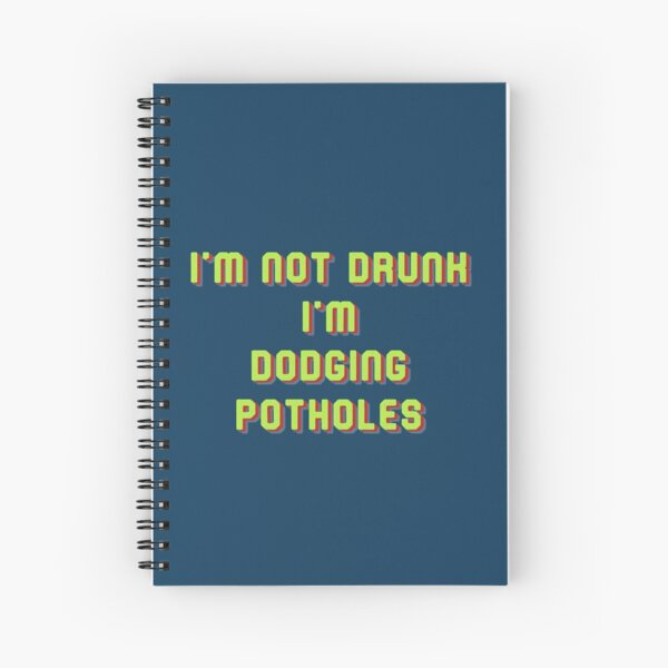 I'm Not Drunk I'm Dodging Potholes Spiral Notebook
