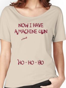 Die Hard: Now I have a machine gun Ho Ho Ho Women's Relaxed Fit T-Shirt