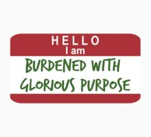 Hello, I Am Burdened With Glorious Purpose | Unisex T-Shirt